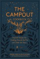 The campout cookbook : inspired recipes for cooking around the fire and under the stars