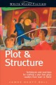 Write great fiction : plot & structure : techniques and exercises for crafting a plot that grips readers from start to finish
