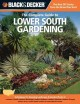 The complete guide to Lower South gardening : techniques for growing landscape & garden plants in Louisiana, Florida, southern Mississippi, southern Alabama, southern Georgia, eastern Texas, coastal South Carolina & coastal North Carolina