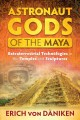 Astronaut gods of the Maya : extraterrestrial technologies in the temples and sculptures