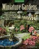 Miniature gardens : design and create miniature fairy gardens, dish gardens, terrariums and more--indoors and out