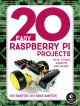 20 easy raspberry Pi projects : toys, tools, gadgets, and more!