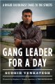 Gang leader for a day : a rogue sociologist takes to the streets