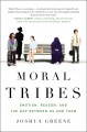 Moral tribes : emotion, reason, and the gap between us and them