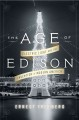 The age of Edison : electric light and the invention of modern America