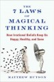 The 7 laws of magical thinking : how irrational beliefs keep us happy, healthy, and sane