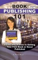 Book publishing 101 : inside information to getting your first book or novel published