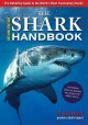 The shark handbook : the essential guide for understanding the sharks of the world