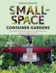 Small-space container gardens : transform your balcony, porch, or patio with fruits, flowers, foliage & herbs