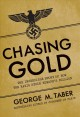 Chasing gold : the incredible story of how the Nazis stole Europe's bullion
