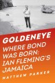 Goldeneye : where Bond was born : Ian Fleming's Jamaica