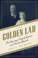 The golden lad : the haunting story of Quentin and Theodore Roosevelt