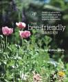 The bee-friendly garden : design an abundant, flower-filled yard that nurtures bees and supports biodiversity