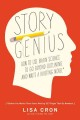 Story genius : how to use brain science to go beyond outlining and write a riveting novel (before you waste three years writing 327 pages that go nowhere)