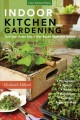 Indoor kitchen gardening: turn your home into a year-round vegetable garden: microgreens - sprouts - herbs - mushrooms - tomatoes, peppers & more