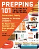 Prepping 101 : 40 steps you can take to be prepared : protect your family; prepare for weather disasters; be ready and resilient when emergencies arise