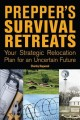 Prepper's survival retreats : your strategic relocation plan for an uncertain future