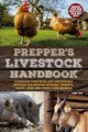 Prepper's livestock handbook : lifesaving strategies and sustainable methods for keeping chickens, rabbits, goats, cows and other farm animals