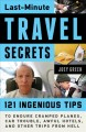 Last-minute travel secrets : 121 ingenious tips to endure cramped planes, car trouble, awful hotels, and other trips from Hell