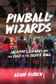 Pinball wizards : jackpots, drains, and the cult of the silver ball