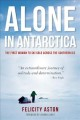 Alone in Antarctica : the first woman to ski solo across the southern ice