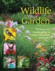 Wildlife in your garden : planting and landscaping to create a backyard sanctuary