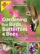 Gardening for birds, butterflies, & bees : everything you need to know to create a wildlife habitat in your backyard.