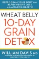Wheat belly 10-day grain detox : reprogram your body for rapid weight loss and amazing health