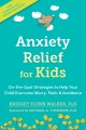 Anxiety relief for kids on-the-spot strategies to help your child overcome worry, panic & avoidance