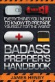 Badass prepper's handbook : everything you need to know to prepare yourself for the worst