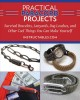 Practical paracord projects : survival bracelets, lanyards, dog leashes, and other cool things you can make yourself.