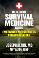 The ultimate survival medicine guide : emergency preparedness for any disaster