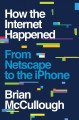 How the Internet happened : from Netscape to the iPhone