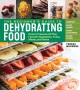 The beginner's guide to dehydrating food : how to preserve all your favorite vegetables, fruits, meats, and herbs