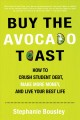 Buy the avocado toast How to Crush Student Debt, Make More Money, and Live Your Best Life
