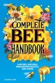 The complete bee handbook : history, recipes, beekeeping basics, and more