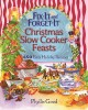 Fix-it and forget-it Christmas slow cooker feasts : 650 easy holiday recipes