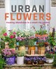 Urban flowers : creating abundance in a small city garden