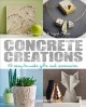 Concrete creations : 45 easy-to-make gifts & accessories