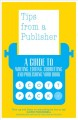 Tips from a publisher : a guide to writing, editing, re-writes, submissions and more