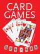 Card games : for fun, family, friends & keeping you sharp