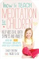 How to teach meditation to children help kids deal with shyness and anxiety and be more focused, creative and self-confident