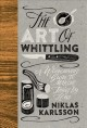 The art of whittling : a woodcarver's guide to making things by hand