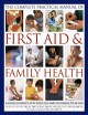 The complete practical manual of first aid & family health : a practical sourcebook for all the family's home health and emergency first-aid needs