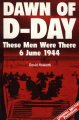 Dawn of D-day : these men were there, 6 June 1944