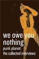 We owe you nothing : Punk Planet : the collected interviews