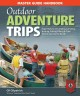 Outdoor adventure trips : expert advice on camping,canoeing, hunting, fishing, hiking & other adventures in the woods