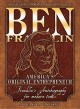 Ben Franklin : America's original entrepreneur : Franklin's autobiography adapted for modern times