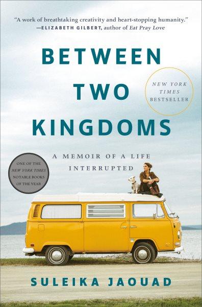 Between two kingdoms : a memoir of a life interrupted