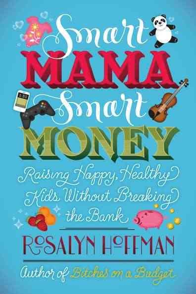 Smart mama, smart money : raising happy, healthy kids without breaking the bank